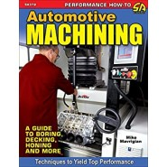 Automotive Machining: A Guide to Boring, Decking, ...